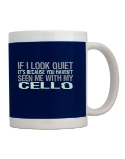 Taza de If I Look Quiet It