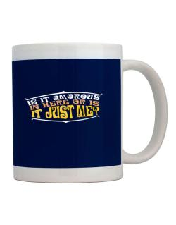 Is It Amorous In Here Or Is It Just Me? Mug
