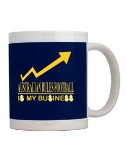 Australian Rules Football ... Is My Business Mug