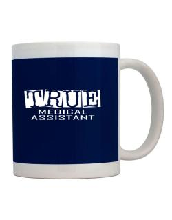True Medical Assistant Mug