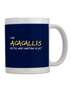 I Am Acacallis Do You Need Something Else? Mug