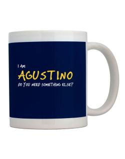 I Am Agustino Do You Need Something Else? Mug