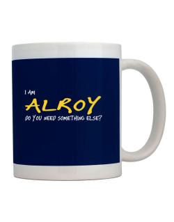 I Am Alroy Do You Need Something Else? Mug