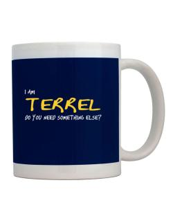 I Am Terrel Do You Need Something Else? Mug