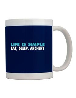 Life Is Simple . Eat, Sleep, Archery Mug