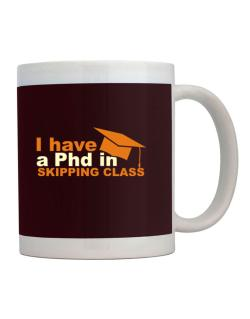 I Have A Phd In Skipping Class Mug