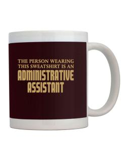 The Person Wearing This Sweatshirt Is An Administrative Assistant Mug