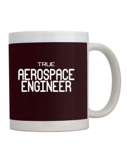 True Aerospace Engineer Mug