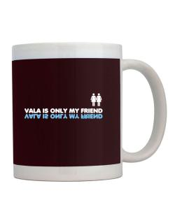 Vala Is Only My Friend Mug