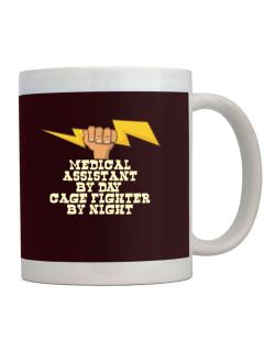 Medical Assistant By Day, Cage Fighter By Night Mug