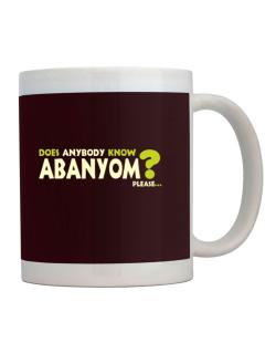 Does Anybody Know Abanyom? Please... Mug