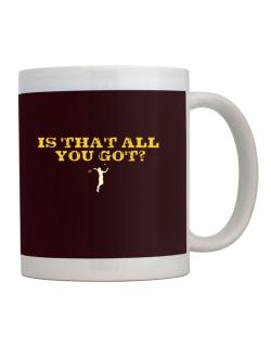 That All You Got? Mug
