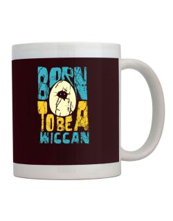 Born To Be A Wiccan Mug
