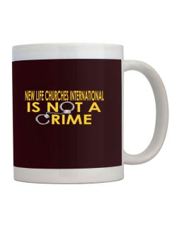 New Life Churches International Is Not A Crime Mug