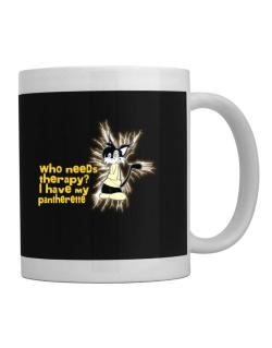 Who Needs Therapy? I Have My Pantherette Mug