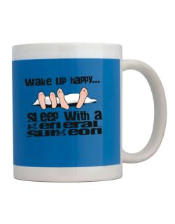 wake up happy .. sleep with a General Surgeon Mug
