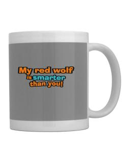 My Red Wolf Is Smarter Than You! Mug