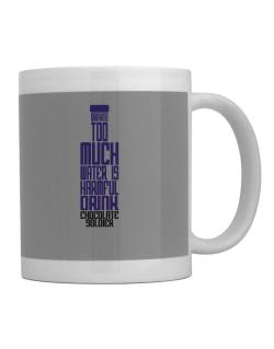 Drinking Too Much Water Is Harmful. Drink Chocolate Soldier Mug