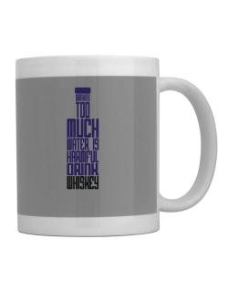 Drinking Too Much Water Is Harmful. Drink Whiskey Mug