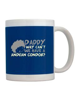 Daddy Why Can`t We Have An Andean Condor ? Mug