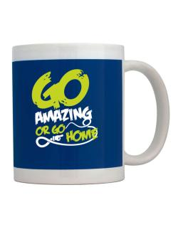 Go Amazing Or Go Home Mug