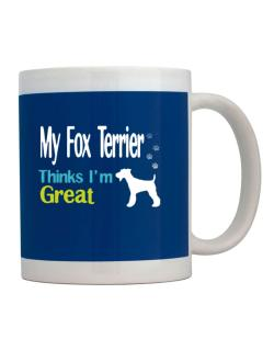 My Fox Terrier , Thinks I Am Great Mug
