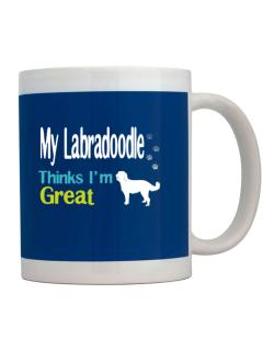 My Labradoodle , Thinks I Am Great Mug
