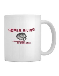 Scuba Diving Is An Extension Of My Creative Mind Mug