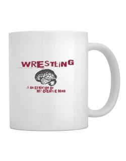 Wrestling Is An Extension Of My Creative Mind Mug