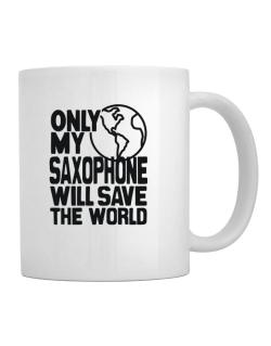 Only My Saxophone Will Save The World Mug
