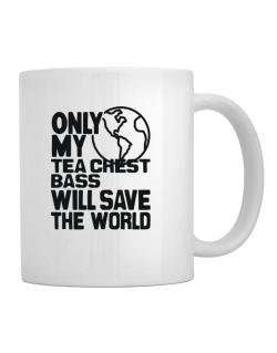 Only My Tea Chest Bass Will Save The World Mug