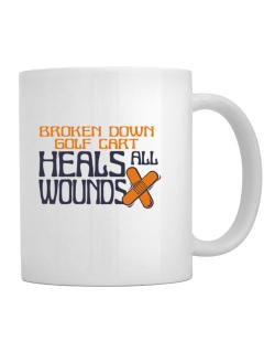 Broken Down Golf Cart  heals All Wounds Mug
