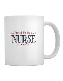 Taza de Proud To Be A Nurse