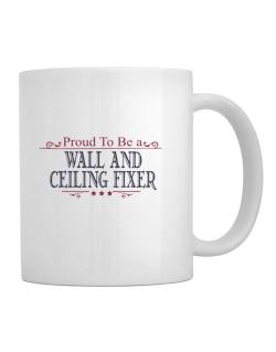 Proud To Be A Wall And Ceiling Fixer Mug