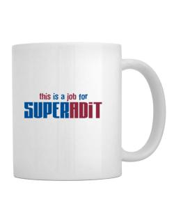 This Is A Job For Superadit Mug