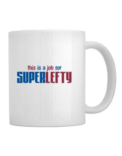 This Is A Job For Superlefty Mug
