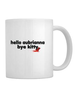 Hello Aubrianna Bye Kitty Mug