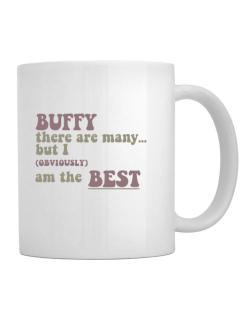 Taza de Buffy There Are Many... But I (obviously!) Am The Best