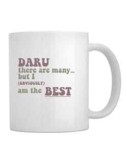 Daru There Are Many... But I (obviously!) Am The Best Mug