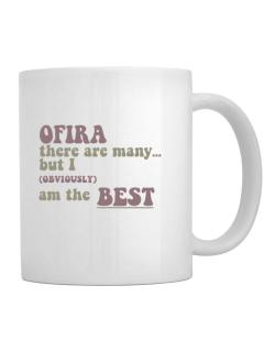 Ofira There Are Many... But I (obviously!) Am The Best Mug