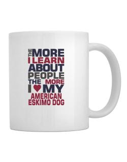 The More I Learn About People The More I Love My American Eskimo Dog Mug