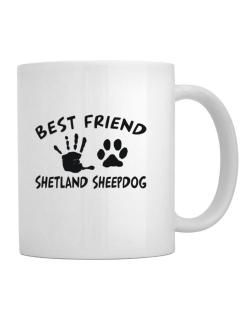 My Best Friend Is My Shetland Sheepdog Mug