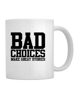 Bad Choices Make Great Stories Mug