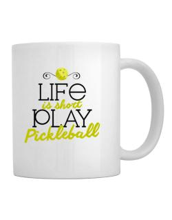 Life is short play pickleball Mug