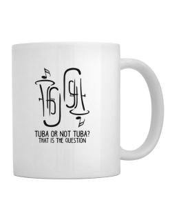 Tuba or not tuba? that is the question Mug