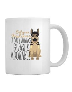It will always be fast & adorable Belgian malinois Mug