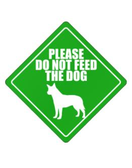 """"""" Do not feed the dog Australian Cattle Dog """" Crossing Sign"""