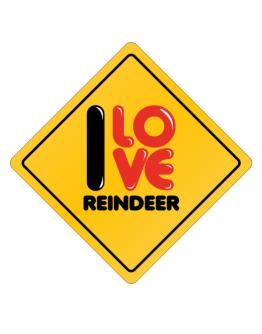 I love Reindeer glossy sign Crossing Sign