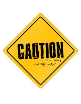 Caution Clem On The Way Crossing Sign
