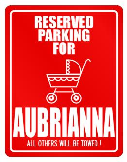 Reserved Parking For Aubrianna Parking Sign